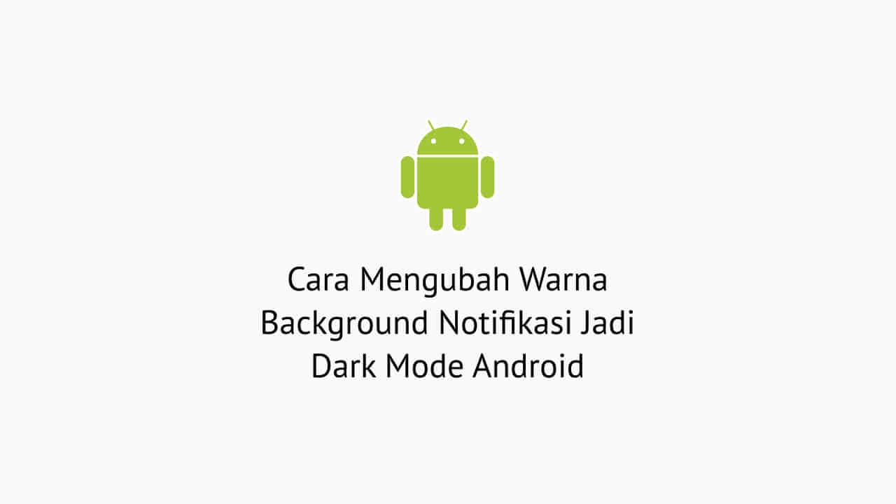 Cara Mengubah Warna Background Notifikasi Jadi Dark Mode Android