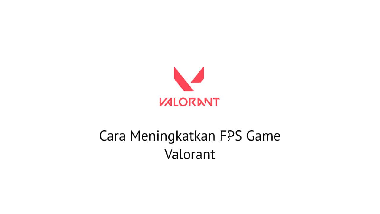 Cara Meningkatkan FPS Game Valorant