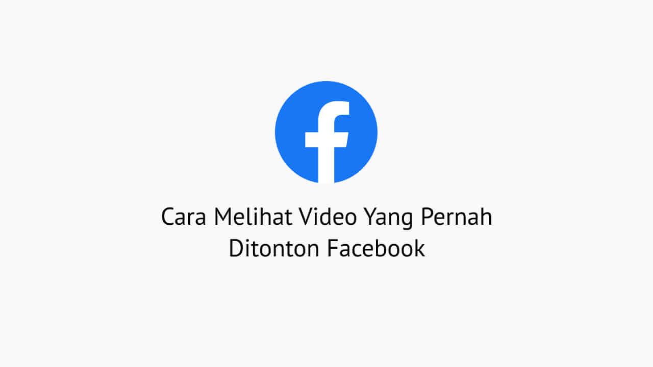 Cara Melihat Video Yang Pernah Ditonton Facebook