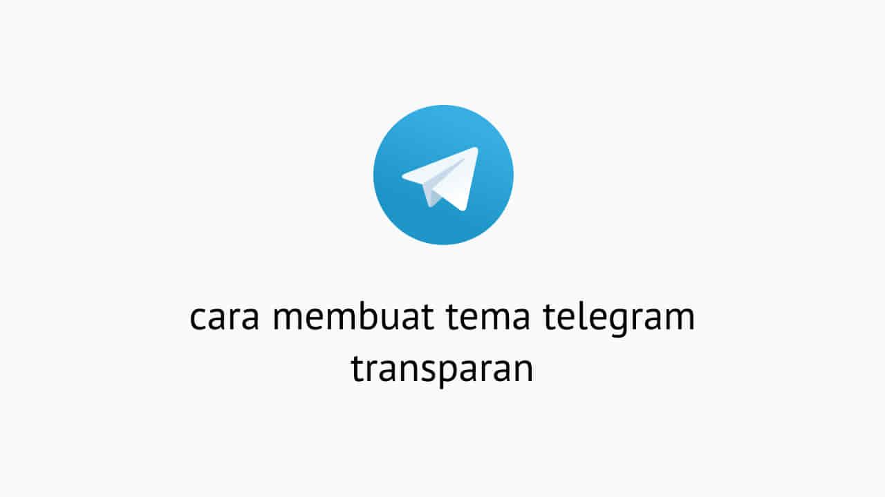 Cara Membuat Tema Telegram Transparan