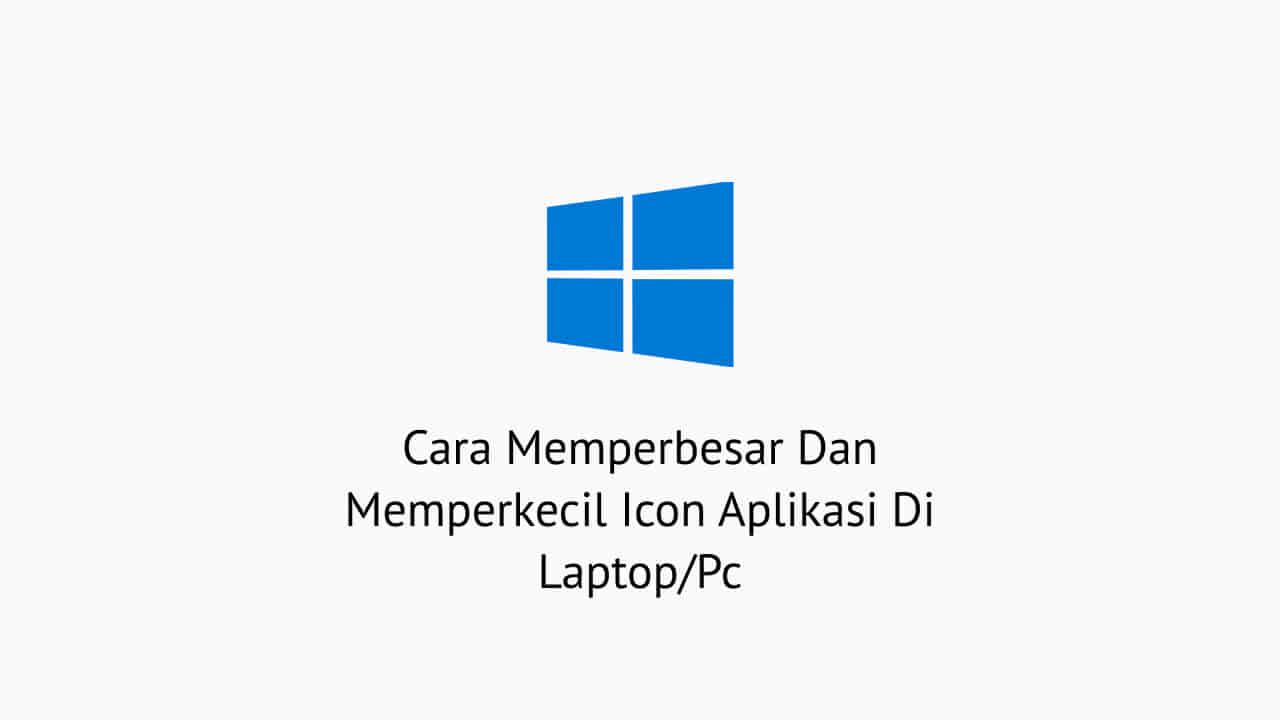 Cara Memperbesar Dan Memperkecil Icon Aplikasi Windows