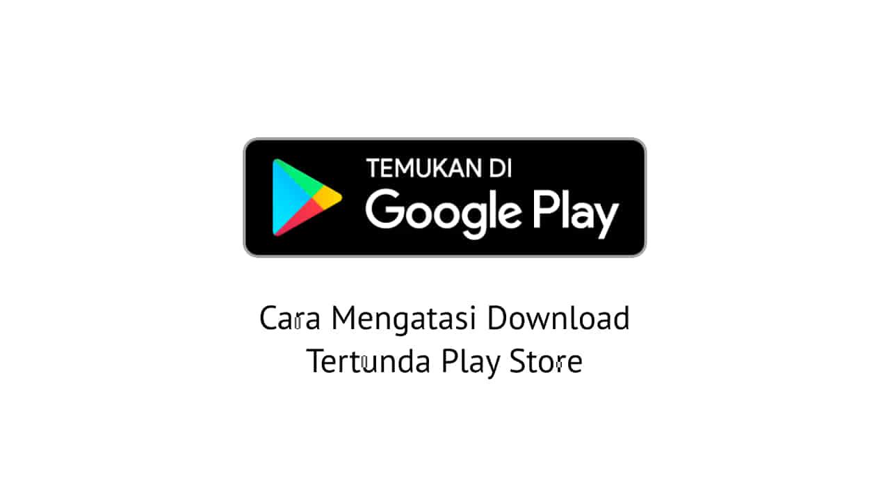 Cara Mengatasi Download Tertunda Play Store