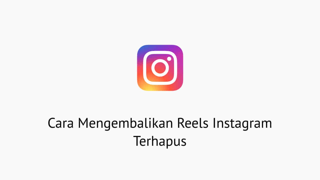 Cara Mengembalikan Reels Instagram Terhapus