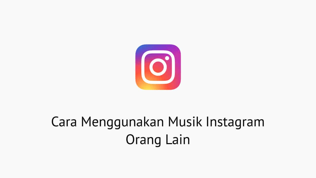 Cara Menggunakan Musik Instagram Orang Lain