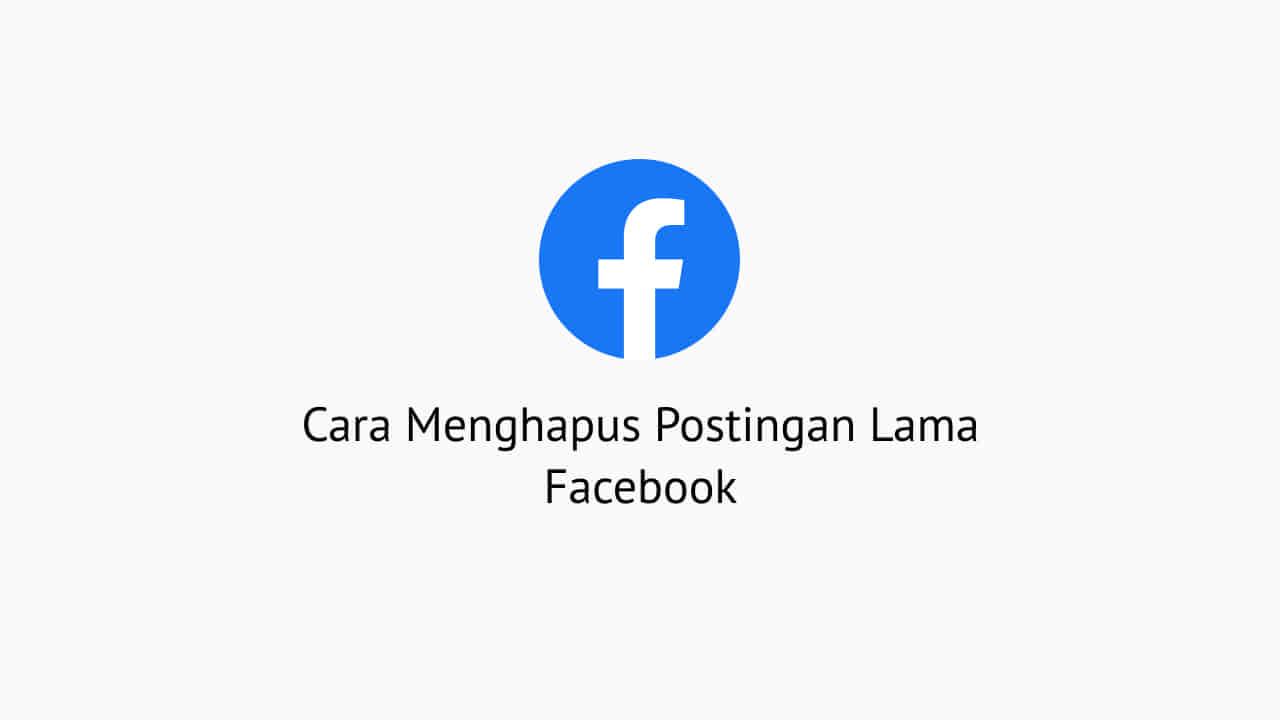 Cara Menghapus Postingan Lama Facebook