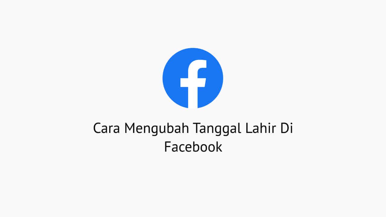 Cara Mengubah Tanggal Lahir Di Facebook