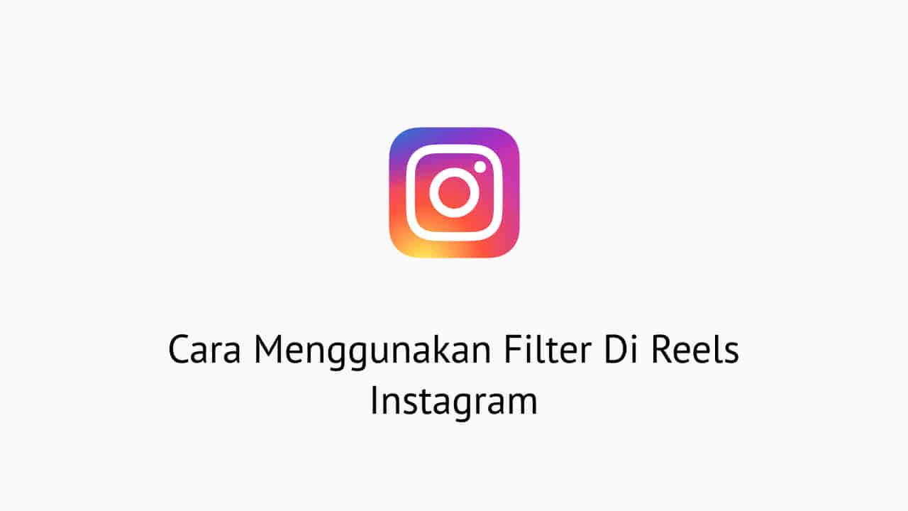 Cara Menggunakan Filter Di Reels Instagram